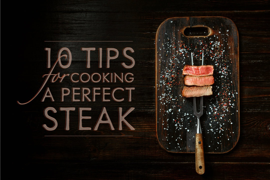 10 Tips For Cooking A Perfect Steak